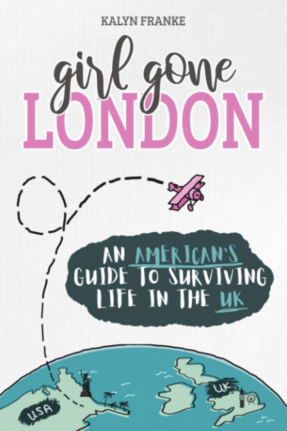 Girl Gone London: An American's Guide to Surviving Life in the UK